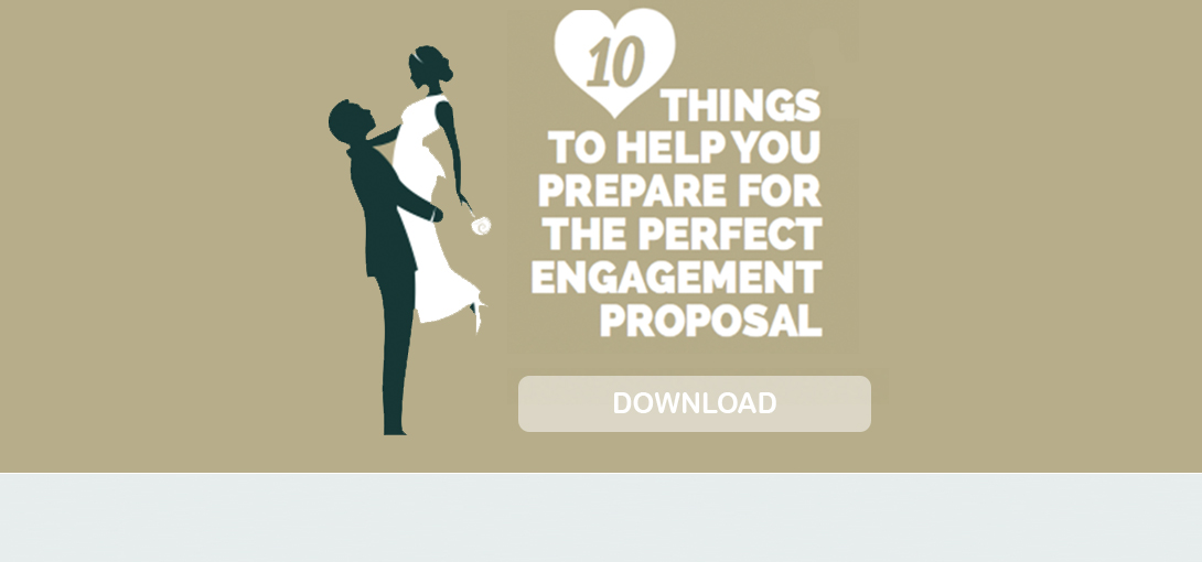 Download 10 Things to help you prepare for the perfect engagement proposal